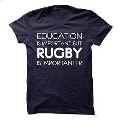 Education Is Importan, But Rugby Is Importanter! - custom tshirts #teeshirt #hoodie