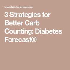 3 Strategies for Better Carb Counting: Diabetes Forecast®