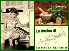 La cucina di Audrey Hepburn: la pasta al pesto |