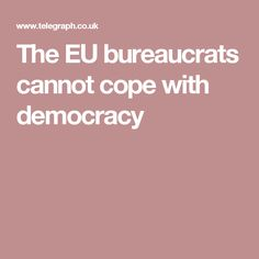 The EU bureaucrats cannot cope with democracy Canning, Self, Home Canning, Conservation