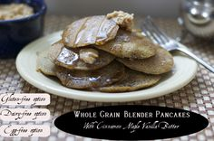 Whole Grain Blender Pancakes with cinnamon maple vanilla butter (and gluten-,dariy-, and egg-free options)