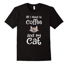 All I Need Is Coffee And My Cat Funny Cat T-Shirt
