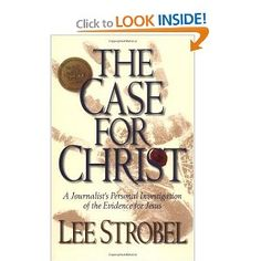 The Case for Christ:  An atheist Journalist does a personal investigation into the evidence for Christ