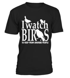 """# I Watch Birds to Keep From Choking People Bird Watcher Shirt .  Special Offer, not available in shops      Comes in a variety of styles and colours      Buy yours now before it is too late!      Secured payment via Visa / Mastercard / Amex / PayPal      How to place an order            Choose the model from the drop-down menu      Click on """"Buy it now""""      Choose the size and the quantity      Add your delivery address and bank details      And that's it!      Tags: If you love nature…"""
