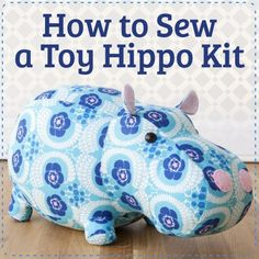 How to Sew a Toy Hippo Kit - Make a stuffed toy with this pattern kit (affiliate link)
