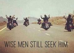 Wise men still seek him. Biker Dating Sites, Biker Photography, Motorcycle Quotes, Wise Men, Lady Biker, Harley Davidson, Christian, Bikers, Motorcycles