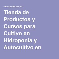 Tienda de Productos y Cursos para Cultivo en Hidroponia y Autocultivo en Mexico   Inicio   Cultivarte Hidroponia