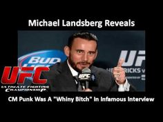 "UFC: Michael Landsberg Reveals CM Punk Was A ""Whiny Bitch"" In Infamous I..."
