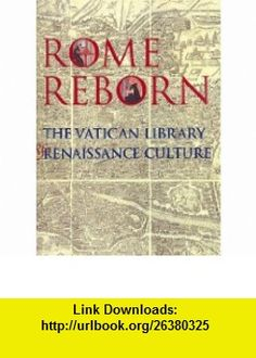 Rome reborn The Vatican Library and Renaissance culture (9780844407678) Anthony Grafton , ISBN-10: 0844407674  , ISBN-13: 978-0844407678 ,  , tutorials , pdf , ebook , torrent , downloads , rapidshare , filesonic , hotfile , megaupload , fileserve
