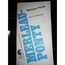 Merleau-Ponty / Luis M. Ravagnan. Editorial:Buenos Aires : Centro Editor de América Latina, cop. 1967. http://absysnetweb.bbtk.ull.es/cgi-bin/abnetopac01?TITN=558010