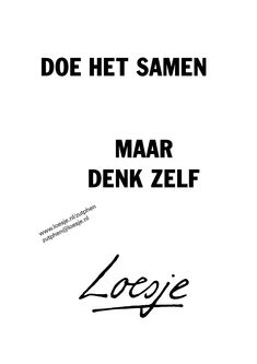 Doe het samen maar denk zelf | Loesje Dream Quotes, Me Quotes, Dutch Quotes, Teacher Memes, Positive Living, School Quotes, One Liner, The Words, Quotes For Kids