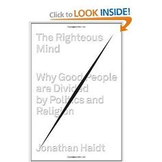 The Righteous Mind: Why Good People Are Divided by Politics and Religion by Jonathan Haidt  05/02/12