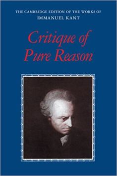 Amazon.com: Critique of Pure Reason (The Cambridge Edition of the Works of Immanuel Kant) (9780521657297): Immanuel Kant, Paul Guyer, Allen W. Wood: Books