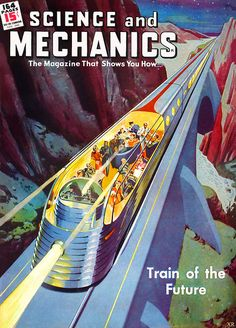 """""""June Science and Mechanics magazine Feature story: Train of the Future """" Vintage Space, Vintage Ads, Science Fiction, Pulp Fiction, Arte Nerd, Train Posters, Arte Tribal, World Of Tomorrow, Days Of Future Past"""
