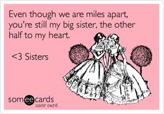 Even though we are miles apart, you're still my big sister, the other half to my heart. <3 Sisters. @Katie Sullivan