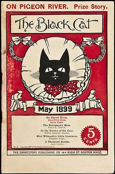 "The Black Cat (1895–1922) was an American literary magazine published in Boston, Massachusetts. Copyright 1896 by the Shortstory Publishing Co.  It specialized in short stories of an ""unusual"" nature. It is best known for publishing the story ""A Thousand Deaths"" by Jack London in the May 1899 issue. It is notable for publishing, in May 1902, an early and uncharacteristically ""weird"" story by O. Henry entitled ""The Marionettes""."