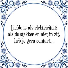 Liefde is als elektriciteit: als de stekker er niet in zit, heb je geen contact - Bekijk of bestel deze Tegel nu op Tegelspreuken.nl
