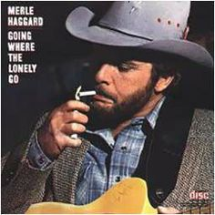 Merle Haggard ~ Going Where The Lonely Go