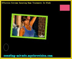 Effective Extreme Sweating Home Treatments In Uledi 211636 - Your Body to Stop Excessive Sweating In 48 Hours - Guaranteed!