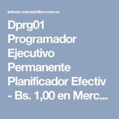 Dprg01 Programador Ejecutivo Permanente Planificador Efectiv - Bs. 1,00 en Mercado Libre  Contacto para info, pagos y envíos.   Cel: 04168314077  Local: 02125245319  Cel&Whatsapp: 04141738749  Pin: 5579DB7D  Email: mipropionegocio27@hotmail.com
