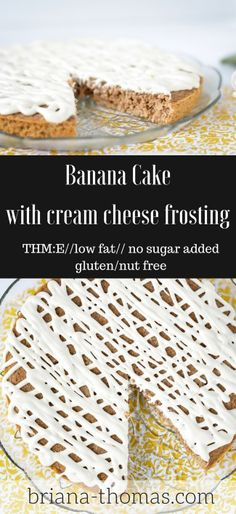 Banana Cake with Cream Cheese Frosting - THM:E, low fat, no sugar added, gluten/nut free