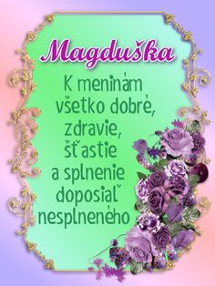 Magduška  K meninám všetko dobré, zdravie, šťastie a splnenie doposiaľ nesplneného Blog, Fotografia, Text Posts, Blogging
