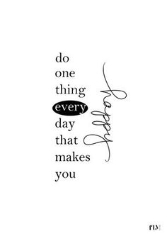 Motivation Quotes : do one thing everyday that makes you happy. - Hall Of Quotes Words Quotes, Me Quotes, Motivational Quotes, Inspirational Quotes, Sayings, Qoutes, People Quotes, Famous Quotes, Wisdom Quotes