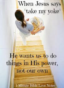 """Matthew 11:28-30 NKJV  Come to Me, all you who labor and are heavy laden, and I will give you rest.  Take My yoke upon you and learn from Me, for I am gentle and lowly in heart, and you will find rest for your souls.  For My yoke is easy and My burden is light."""""""