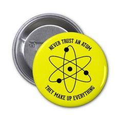 Never Trust An Atom - Funny Science Pin