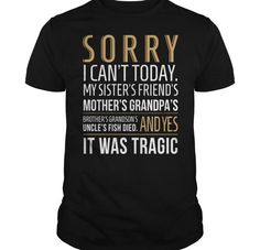 Sorry I Cant Today - Funny Shirt Sayings - Ideas of Funny Shirt Sayings - Shop Sorry I Can't Today T Shirt custom made just for you. Available on many styles sizes and colors. Sarcastic Shirts, Funny Shirt Sayings, T Shirts With Sayings, Clothes With Quotes, Bff Shirts, Funny Tee Shirts, Friends Shirts, Best Friend T Shirts, Sister Friends