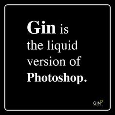 Gin is the liquid version of Photoshop. gin zitate, gin quotes, gin zitat, gin quote