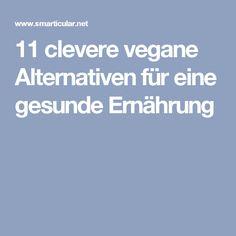 11 clevere vegane Alternativen für eine gesunde Ernährung