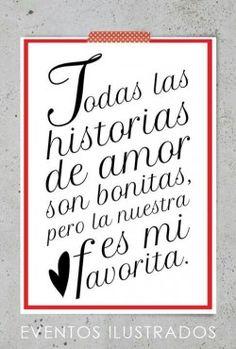 Todas las historias de amor son bonitas, pero la nuestra es mi favorita.