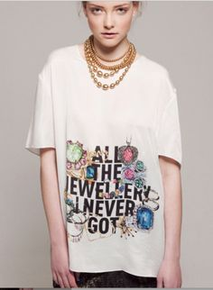 Image of Super soft silk 'All The Jewellery I Never Got' T-shirt Irish Fashion, Fashion Images, Cool Tees, Jewelry Trends, Dress Me Up, Everyday Fashion, Style Me, Fashion Beauty, Fashion Accessories