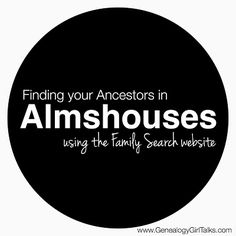 Finding your Ancestors in Almshouses using the Family Search website by Genealogy Girl Talks