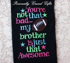 #Footballsister #footballshirt #football Football Sister-You're Not that Bad My Brother is just that Awesome Embroidered Shirt or Bodysuit -You Pick Colors-Football Shirt, Football