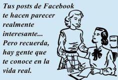 Recuerda que hay gente del facebook que te conoce. Más en http://www.lasfotosmasgraciosas.com/carteles.html