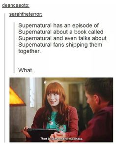 Not to mention Supernatural having a gif Supernatural having an episode about Supernatural amd shipping characters.