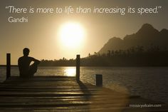 """""""There is more to #life than increasing its #speed"""" - #Gandhi #quote; Helen Sanderson for Ministry of Calm; To find out more about our philosophy of #calm, please visit our websites: helensanderson.com & ministryofcalm.com"""