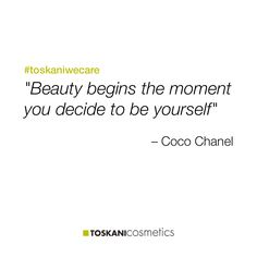 """Beauty begins the moment you decide to be yourself""  #toskaniwecare"