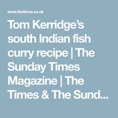 Tom Kerridge's south Indian fish curry recipe | The Sunday Times Magazine | The Times & The Sunday Times