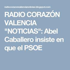 """RADIO CORAZÓN VALENCIA  """"NOTICIAS"""": Abel Caballero insiste en que el PSOE"""