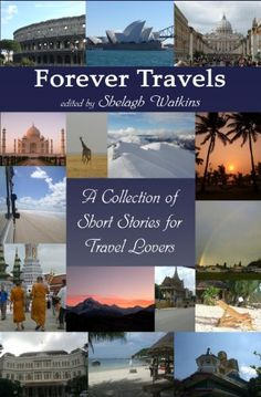 Forever Travels edited by Shelagh Watkins Find on Amazon Kindle: http://www.amazon.com/Forever-Travels-ebook/dp/B004OA6F6U