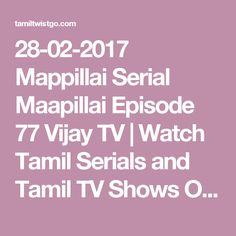 28-02-2017 Mappillai Serial Maapillai Episode 77 Vijay TV | Watch Tamil Serials and Tamil TV Shows Online