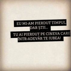 Eu am pierdut timpul, tu ai pierdut iubirea! Beautiful Words Of Love, Motivational Quotes, Inspirational Quotes, Let Me Down, Inspiring Quotes About Life, True Words, Breakup, Life Is Good, Life Quotes