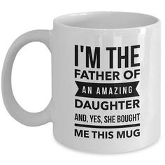 Dad Mugs From Daughter I'm the Father of an Amazing Daughter Yes She Bought Me This Mug Funny Dad Gift Birthday Gift from Daughter Daddy Mug Dad Mug – I'm the Father of an Amazing Daughter and Yes She Bought Me This Mug Homemade Fathers Day Gifts, Diy Gifts For Dad, Fathers Day Mugs, Funny Fathers Day Gifts, Best Dad Gifts, Diy Father's Day Gifts, Father's Day Diy, Fathers Day Cards, Diy Christmas Gifts For Dad