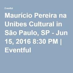 Maurício Pereira na Unibes Cultural in São Paulo, SP - Jun 15, 2016 8:30 PM | Eventful