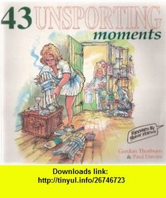 43 Unsporting Moments (9780952763826) Gordon Thorburn, Paul Davies , ISBN-10: 0952763826  , ISBN-13: 978-0952763826 ,  , tutorials , pdf , ebook , torrent , downloads , rapidshare , filesonic , hotfile , megaupload , fileserve