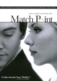 MATCH POINT (2005) A thriller film written and directed by Woody Allen which stars Jonathan Rhys Meyers and Scarlett Johansson.