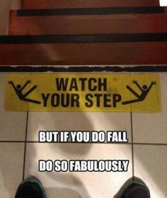 I fall even watching my step, but of course it is fabulous and spectacular!!!!!!!!!!